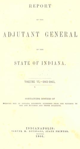 Report of the adjutant general of the state of Indiana by Indiana. Adjutant General's Office.