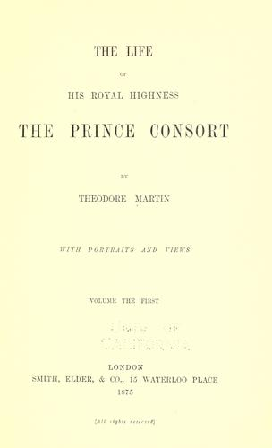 The life of His Royal Highness the Prince consort by Martin, Theodore Sir