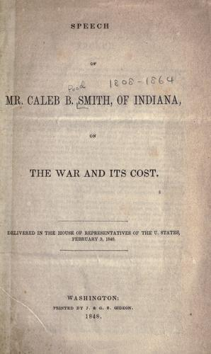 Speech, of Mr. Caleb B. Smith, of Indiana, on the war and its cost by Caleb B. Smith