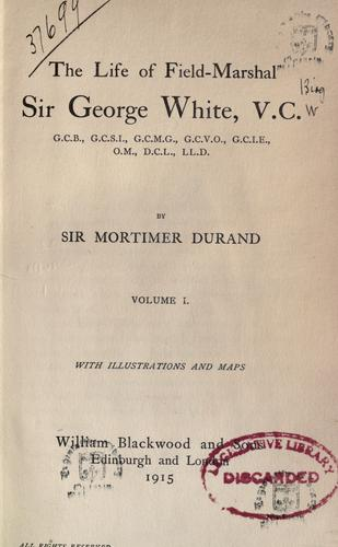 The life of Field-Marshal Sir George White, V.C by Durand, Henry Mortimer Sir