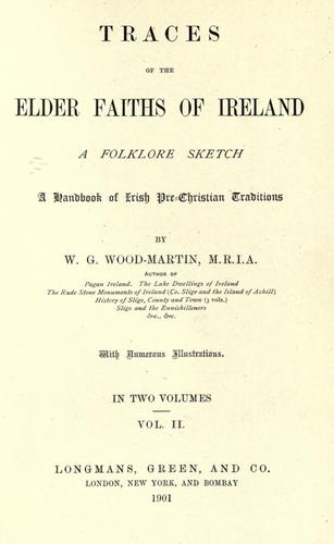 Traces of the elder faiths in Ireland by W. G. Wood-Martin