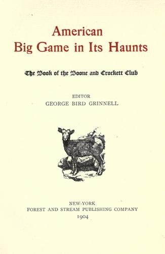 American big game in its haunts by George Bird Grinnell