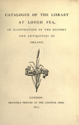 Catalogue of the library at Lough Fea, in illustration of the history and antiquities of Ireland.