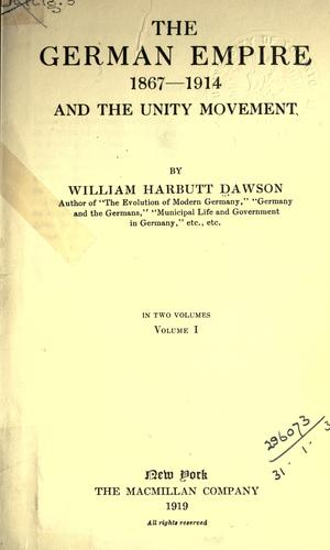 The German Empire, 1867-1914 and the Unity Movement by William Harbutt Dawson