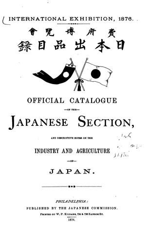 Official catalogue of the Japanese section by Imperial Japanese Commission to the International Exhibition at Philadelphia, 1876.