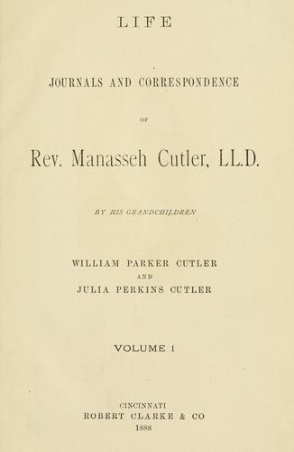 Life, journals and correspondence of Rev. Manasseh Cutler, LL. D. by William Parker Cutler