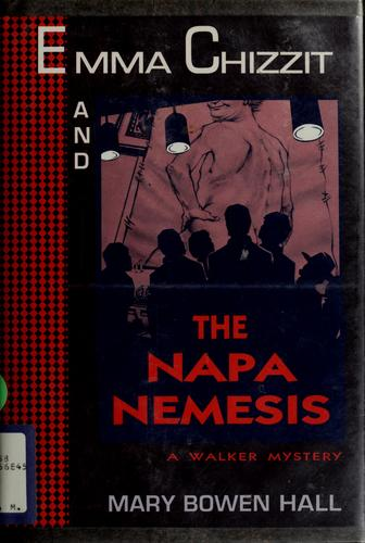 Emma Chizzit and the Napa nemesis by Mary Bowen Hall