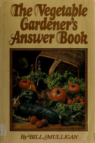 The vegetable gardener's answer book by William C. Mulligan