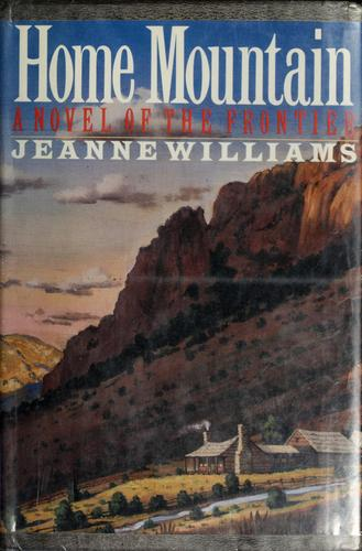 Home mountain by Williams, Jeanne