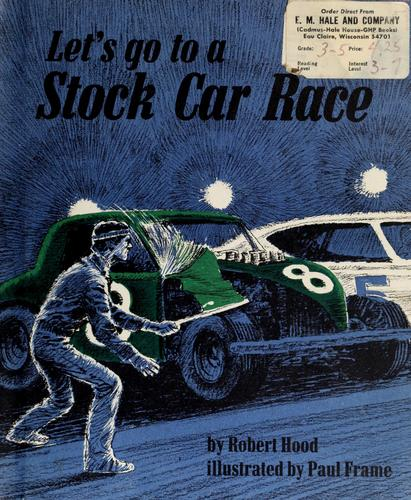 Let's go to a stock car race by Hood, Robert E.