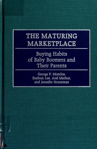 The maturing marketplace by George P. Moschis