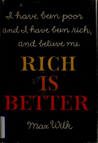 Rich is better by Max Wilk, Max Wilk