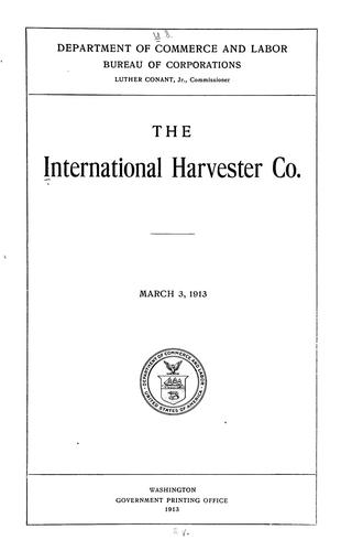 The International harvester co by United States. Bureau of Corporations.
