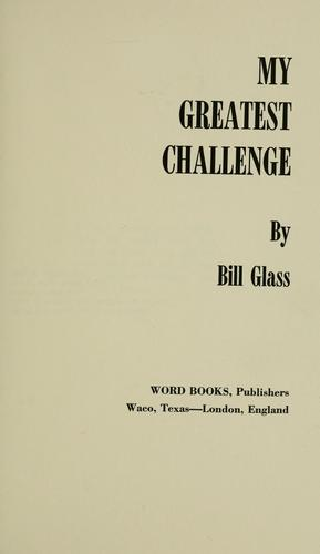 My greatest challenge by Bill Glass