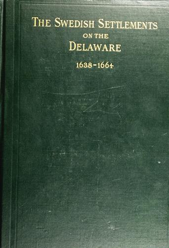 The Swedish settlements on the Delaware, 1638-1664. Volume 2.