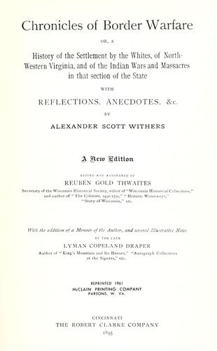 Chronicles of border warfare, or, A history of the settlement by the whites, of north-western Virginia, and of the Indian wars and massacres in that section of the state