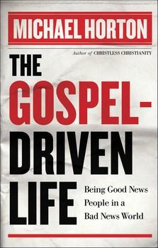 The Gospel Driven Life by Horton, Michael