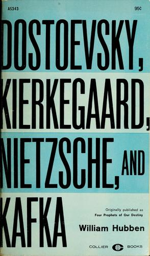 Dostoevsky, Kierkegaard, Nietzsche, and Kafka by Hubben, William
