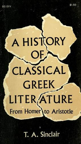 A history of classical Greek literature from Homer to Aristotle by Sinclair, T. A.
