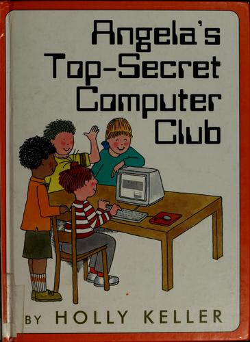 Angela's Top-Secret Computer Club by Holly Keller