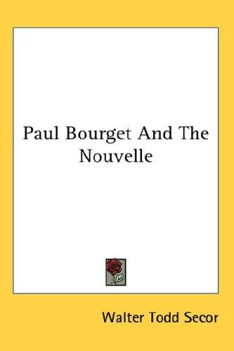 Paul Bourget And The Nouvelle by Walter Todd Secor