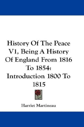 History Of The Peace V1, Being A History Of England From 1816 To 1854 by Martineau, Harriet