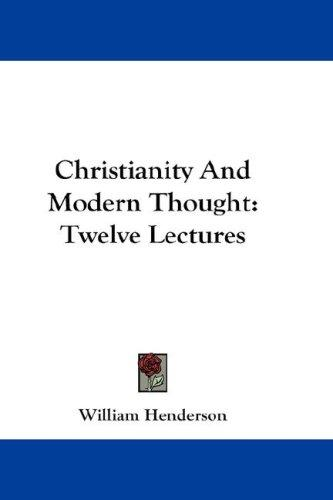 Christianity And Modern Thought by William Henderson