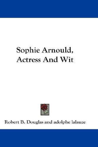 Sophie Arnould, Actress And Wit by Robert B. Douglas