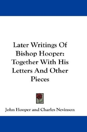 Later Writings Of Bishop Hooper by John Hooper