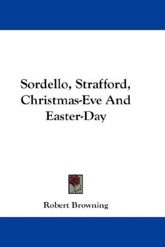 Sordello, Strafford, Christmas-Eve And Easter-Day by Robert Browning