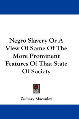 Negro Slavery Or A View Of Some Of The More Prominent Features Of That State Of Society