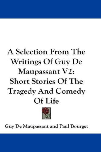 A Selection From The Writings Of Guy De Maupassant V2 by Guy de Maupassant