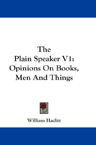 The Plain Speaker V1 by William Hazlitt
