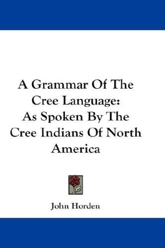 A grammar of the Cree language by John Horden