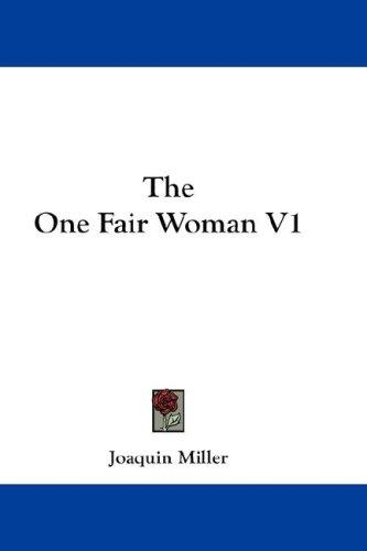 The One Fair Woman V1 by Joaquin Miller