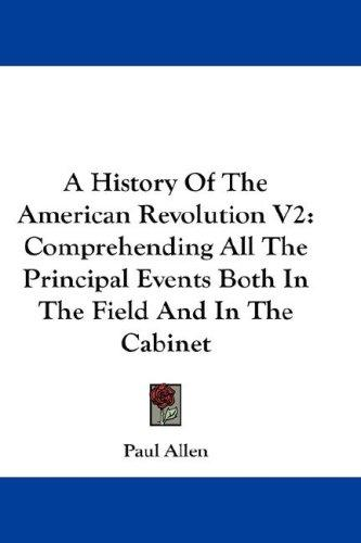 A History Of The American Revolution V2 by Paul Allen