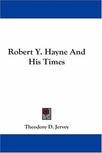 Robert Y. Hayne And His Times