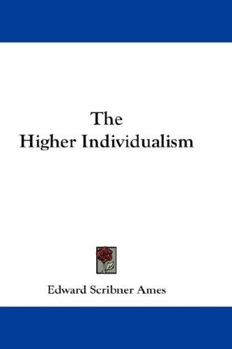 The Higher Individualism by Edward Scribner Ames
