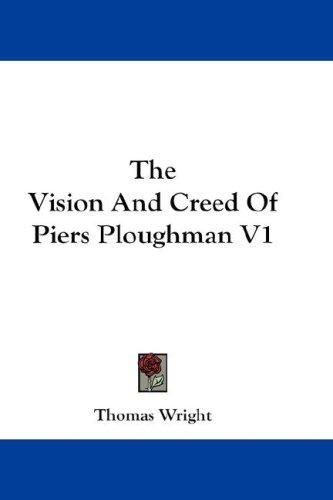 The Vision And Creed Of Piers Ploughman V1 by Thomas Wright
