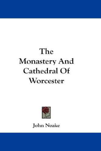 The Monastery And Cathedral Of Worcester by John Noake