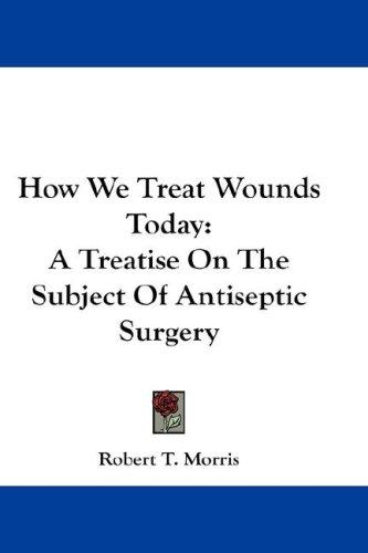 How We Treat Wounds Today