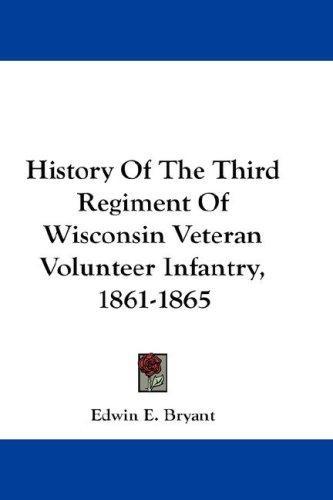 History Of The Third Regiment Of Wisconsin Veteran Volunteer Infantry, 1861-1865