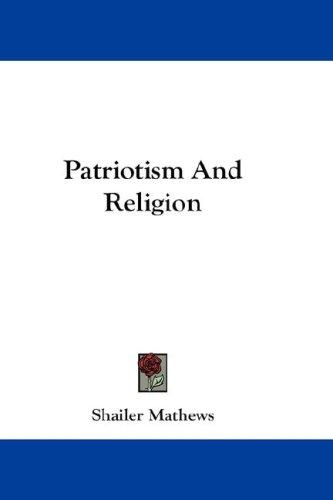 Patriotism And Religion by Shailer Mathews