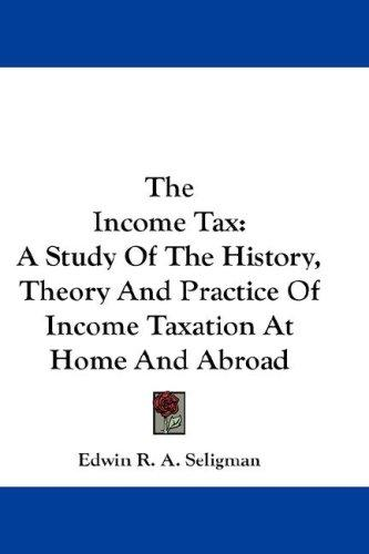 The Income Tax by Edwin R. A. Seligman