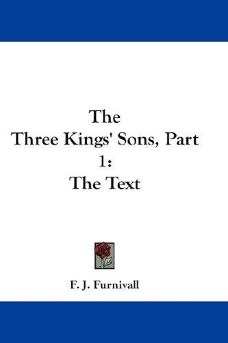 The Three Kings' Sons, Part 1 by Frederick James Furnivall