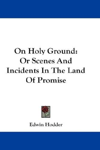 On Holy Ground by Edwin Hodder