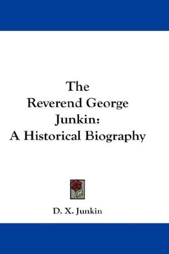 The Reverend George Junkin by D. X. Junkin