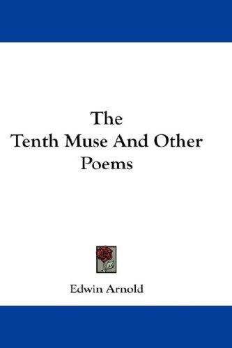 The Tenth Muse And Other Poems by Edwin Arnold