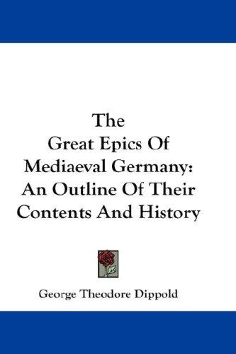 The Great Epics Of Mediaeval Germany by George Theodore Dippold
