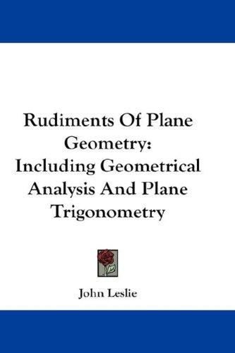 Rudiments Of Plane Geometry by John Leslie